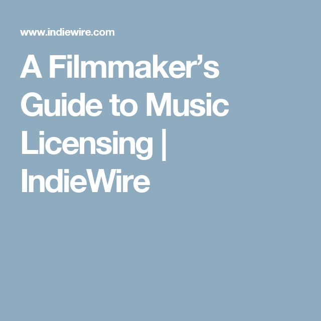 A Filmmaker's Guide to Music Licensing | IndieWire