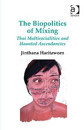 The Biopolitics of Mixing  Thai Multiracialities and Haunted Ascendancies.  A book by Jinthana Haritaworn, York University, Canada