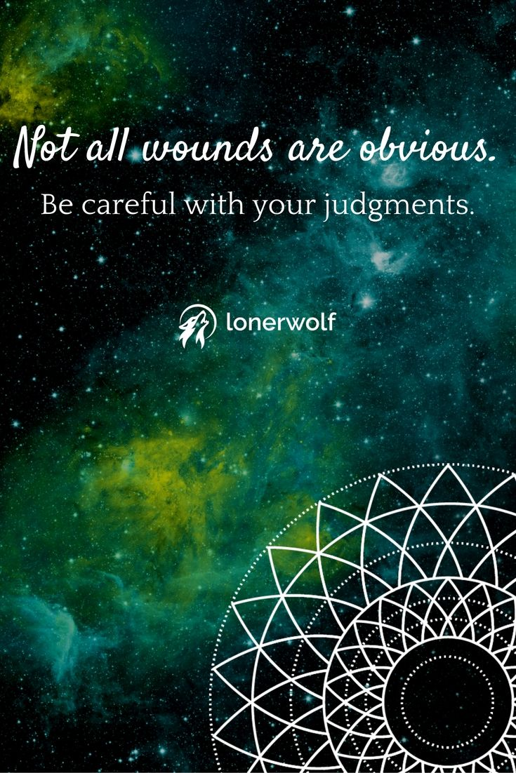 Not all wounds are obvious | Judgemental people | Judgement quotes |