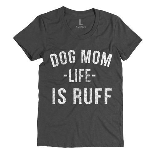 270962535c16d Dog Mom Life Is Ruff Shirt..The Avenue L. The best selection of ...