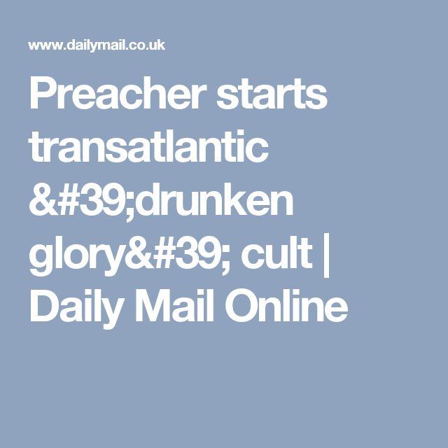 Preacher starts transatlantic 'drunken glory' cult | Daily Mail Online