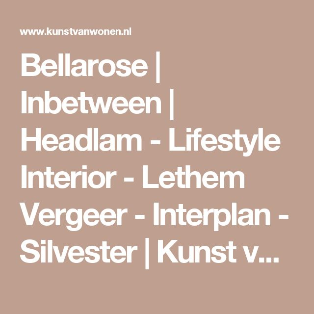 Bellarose | Inbetween | Headlam -  Lifestyle Interior - Lethem Vergeer - Interplan - Silvester | Kunst van Wonen