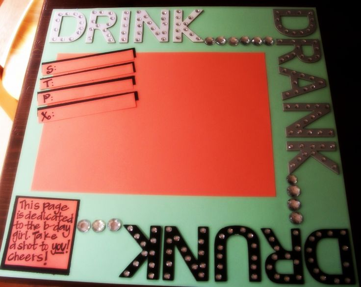 How to Make a 21st Birthday Shot Book...  So at first I didn't understand what this was but as I was reading through it seemed like a cute idea! I mean, TOTALLY trashy but I love to scrapbook and I feel like you can do this same sort of thing with any birthday or event you have?