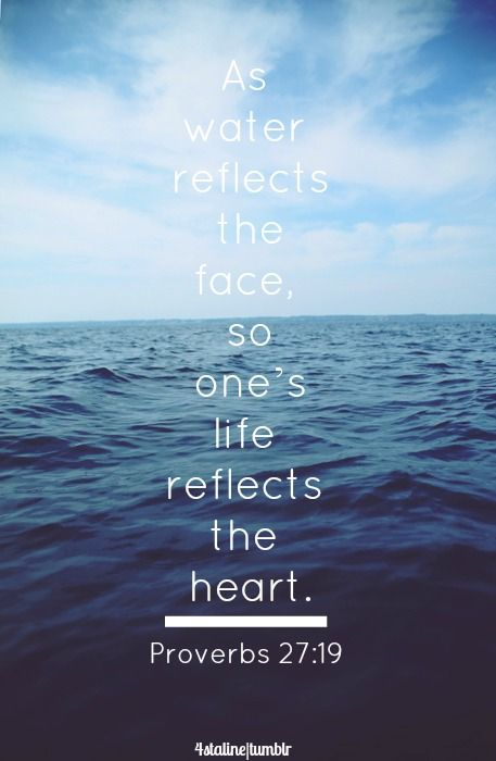 Proverbs 27:19 - May my life, my heart, reflect the Love of my Father in heaven. <3