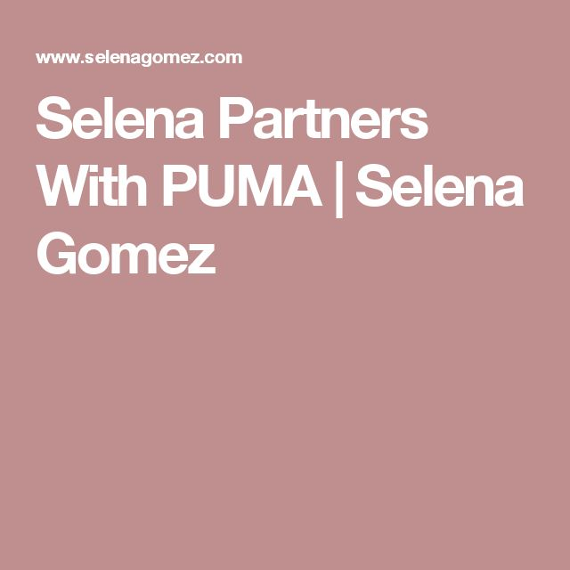 Selena Partners With PUMA | Selena Gomez