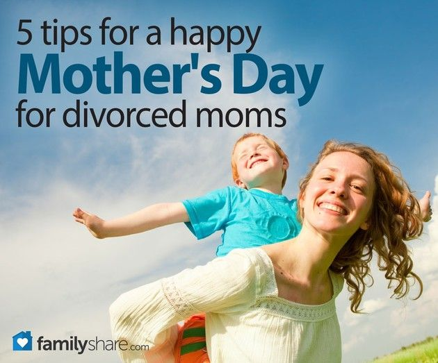 5 tips for a happy Mother's Day for divorced moms   Happy ...