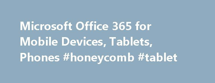 Microsoft Office 365 for Mobile Devices, Tablets, Phones #honeycomb #tablet http://tablet.remmont.com/microsoft-office-365-for-mobile-devices-tablets-phones-honeycomb-tablet/  Get the Office mobile apps What devices can I install Office on? Mac. Office 2016 versions of Word, Excel, PowerPoint, OneNote and Outlook. Office 2016 for Mac requires Mac OS X 10.10 or later. Windows tablet. Office 2016 versions of Word, Excel, PowerPoint, OneNote, Outlook, Publisher, and Access. Windows 8 or later…