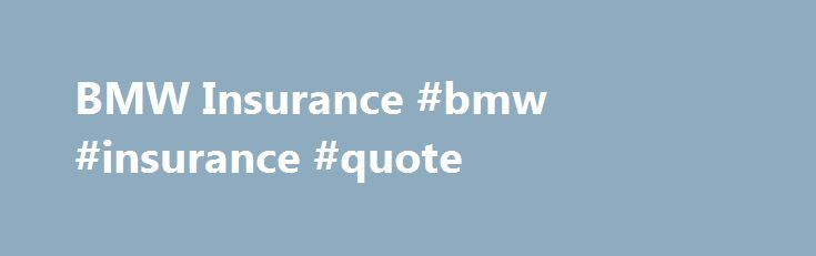 BMW Insurance #bmw #insurance #quote http://car.remmont.com/bmw-insurance-bmw-insurance-quote/  # BMW Insurance Why choose us for BMW insurance? Since our beginnings we ve been a specialist in providing BMW insurance for classic and high performance BMWs. We are currently one of the most flexible specialist brokers when it comes to insuring this marque due to being able to insure anything from a 1930s 328 […]The post BMW Insurance #bmw #insurance #quote appeared first on Car.