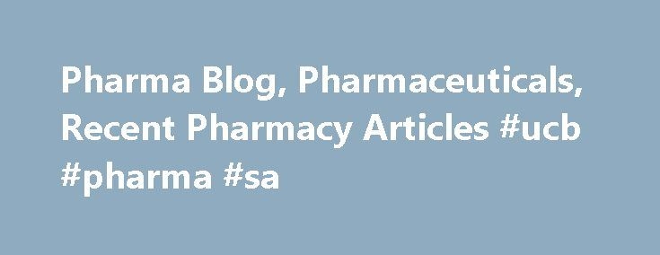 Pharma Blog, Pharmaceuticals, Recent Pharmacy Articles #ucb #pharma #sa http://pharma.remmont.com/pharma-blog-pharmaceuticals-recent-pharmacy-articles-ucb-pharma-sa/  #pharma blogs # Pharma Blogs Brand India Pharma focuses on therapeutic measures that ensure the patients' needs are met. Our blog page includes a list of renowned doctors and pharmacists who are pioneers in the Pharma industry. Follow the Brand India Pharma's page on the pharmaceuticals blog section to read recent pharmacy…
