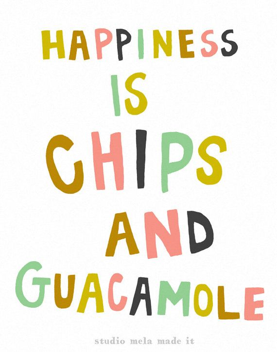 Happiness is chips and guacamole