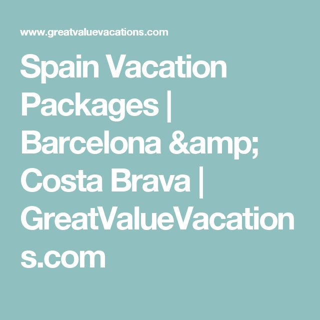 Spain Vacation Packages | Barcelona & Costa Brava | GreatValueVacations.com