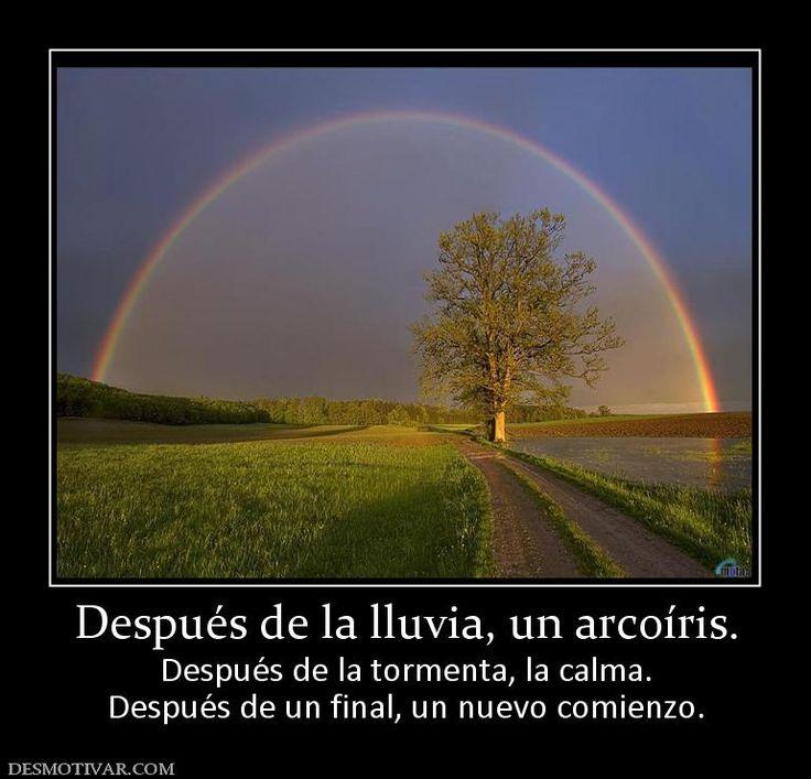 Después de la lluvia, un arcoíris. Después de la tormenta, la calma. Después de un final, un nuevo comienzo.