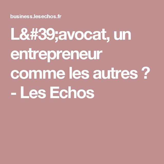 L'avocat, un entrepreneur comme les autres ? - Les Echos