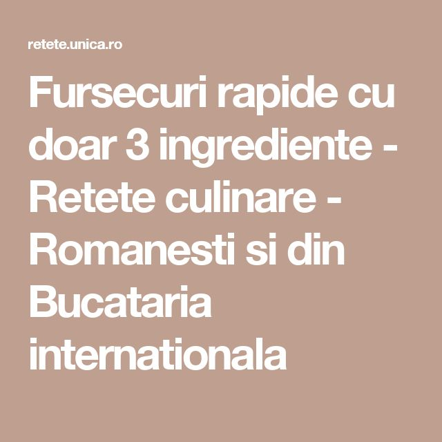 Fursecuri rapide cu doar 3 ingrediente - Retete culinare - Romanesti si din Bucataria internationala