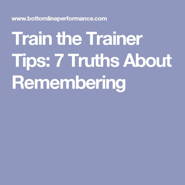Train the Trainer Tips: 7 Truths About Remembering