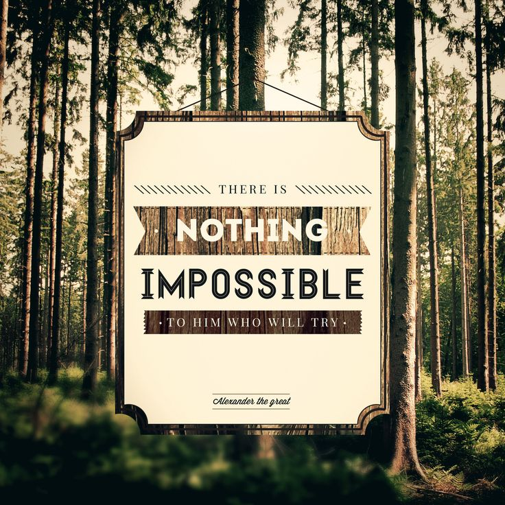 There is nothing impossible for him who will try