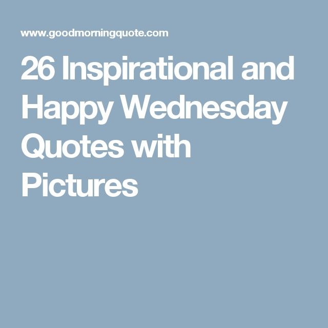 26 Inspirational and Happy Wednesday Quotes with Pictures