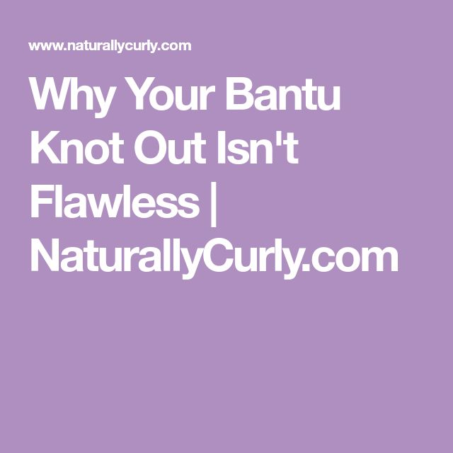 Why Your Bantu Knot Out Isn't Flawless | NaturallyCurly.com