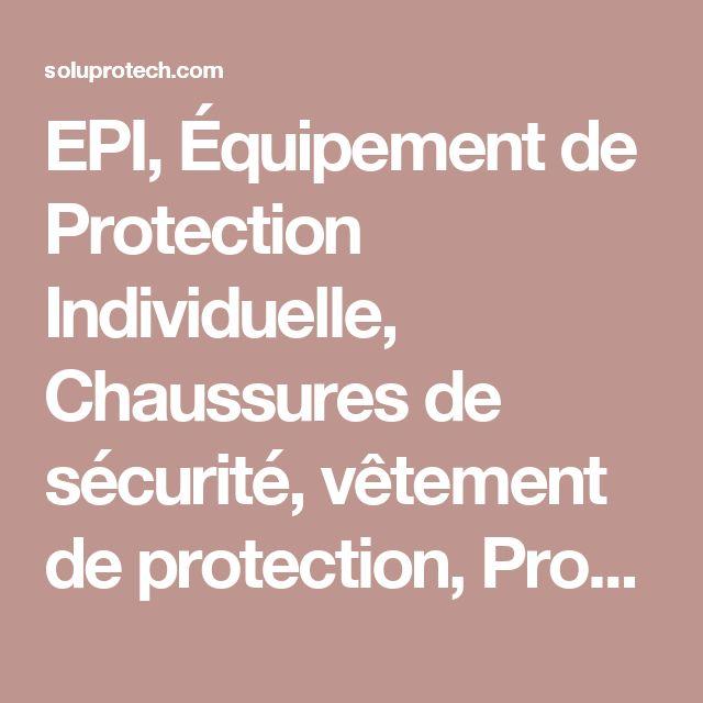 EPI, Équipement de Protection Individuelle, Chaussures de sécurité, vêtement de protection, Protection auditive, Protection de la tête, Protection des yeux, Protection des mains, protection faciale, protection respiratoire,