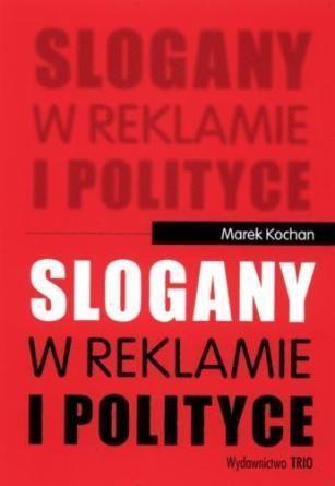 Slogany w reklamie i polityce, Marek Kochan