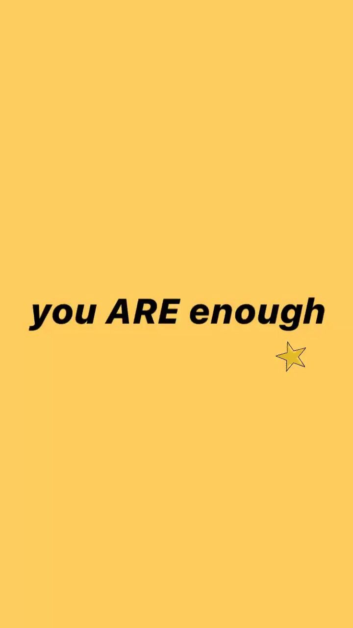 You Will Always Be Enough No Matter What Anyone Tells You I Love