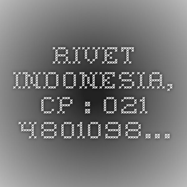 Rivet Indonesia, CP : 021-4801098…