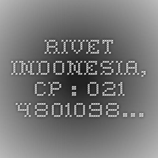 Rivet Indonesia, CP : 021-4801098…