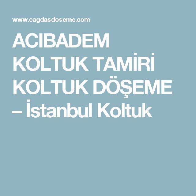 ACIBADEM  KOLTUK TAMİRİ KOLTUK DÖŞEME – İstanbul Koltuk