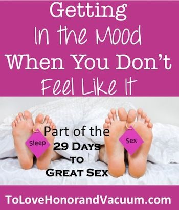 Getting in the Mood When you Don't Feel Like It. (and making your marriage rock!) #marriage