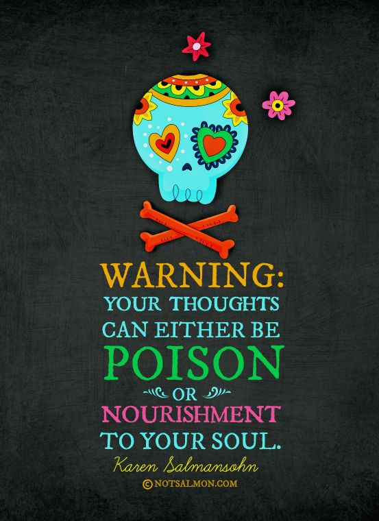 Warning: Your thoughts can either be poison or nourishment to your #soul.