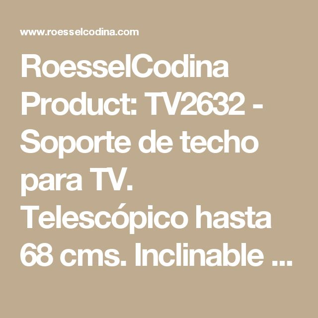RoesselCodina Product: TV2632 - Soporte de techo para TV. Telescópico hasta 68 cms. Inclinable y giratorio. Hasta VESA 20 x 20.