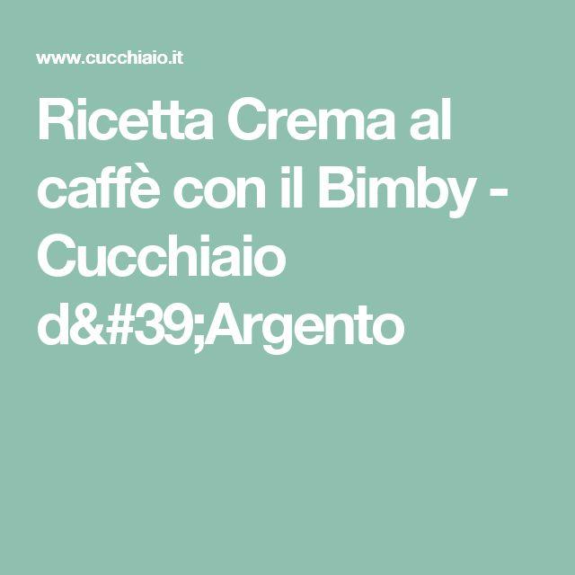 Ricetta Crema al caffè con il Bimby - Cucchiaio d'Argento