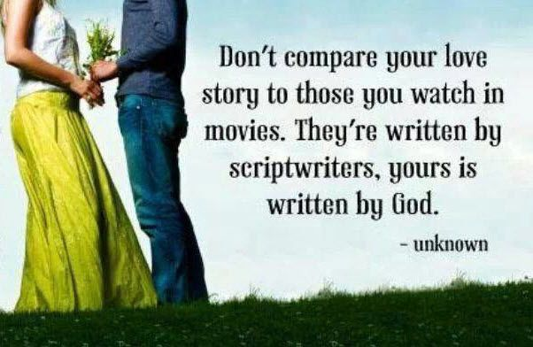 Don't compare your love story to those you watch in movies. They're written by scriptwriters, yours is written by God. #cdff #onlinedating #christianinspiration #christianquotes