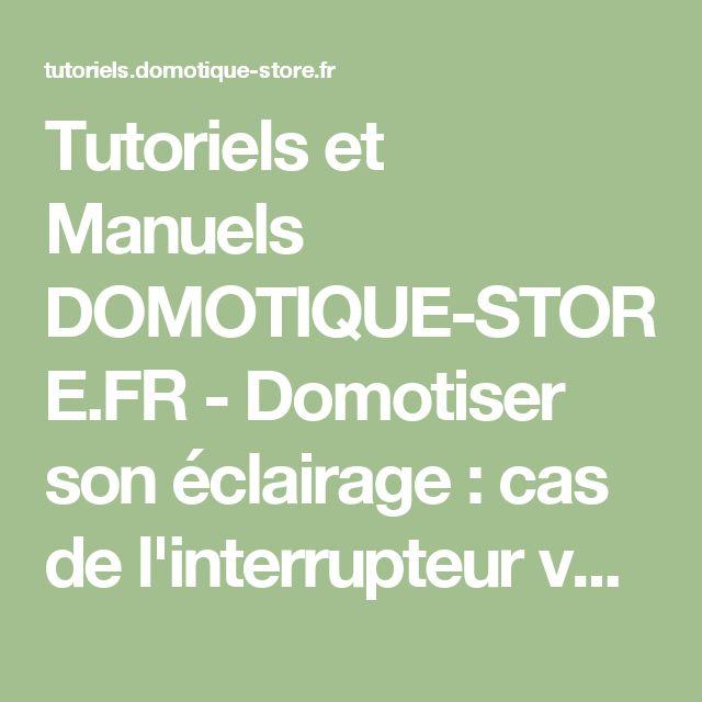 Tutoriels et Manuels DOMOTIQUE-STORE.FR - Domotiser son éclairage : cas de l'interrupteur va et vient.