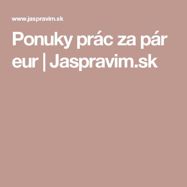 Ponuky prác za pár eur | Jaspravim.sk