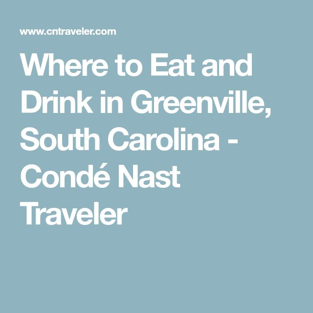 Where to Eat and Drink in Greenville, South Carolina - Condé Nast Traveler