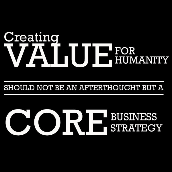 Creating Value For Humanity Should Not Be An Afterthought But A
