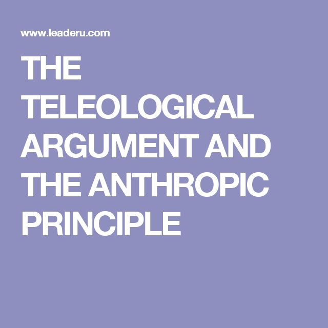 THE TELEOLOGICAL ARGUMENT AND THE ANTHROPIC PRINCIPLE