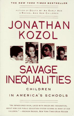 Savage Inequalities - reading this in a class and learning I went to one of the poorest schools in the usa while at the same time in class with a kid who went to one of the richest schools - and they thought it was OK they had a food court and multiple pools while I didn't have doors on bathroom stalls and roaches