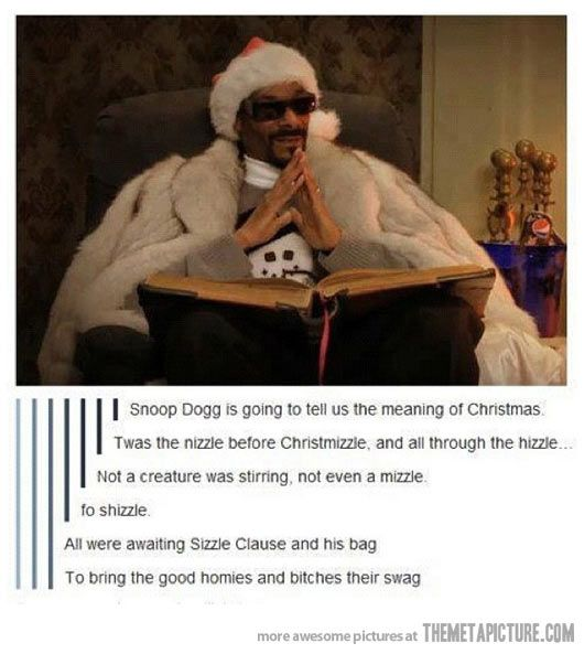 Christmas with Snoop Dogg…The last line really brings the whole story together.