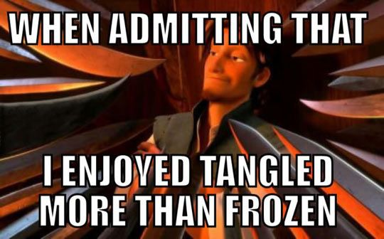 Sorry guys. Not that I dont love Frozen cuz I really really like Frozen. But Tangled is still my favorite Disney princess movie