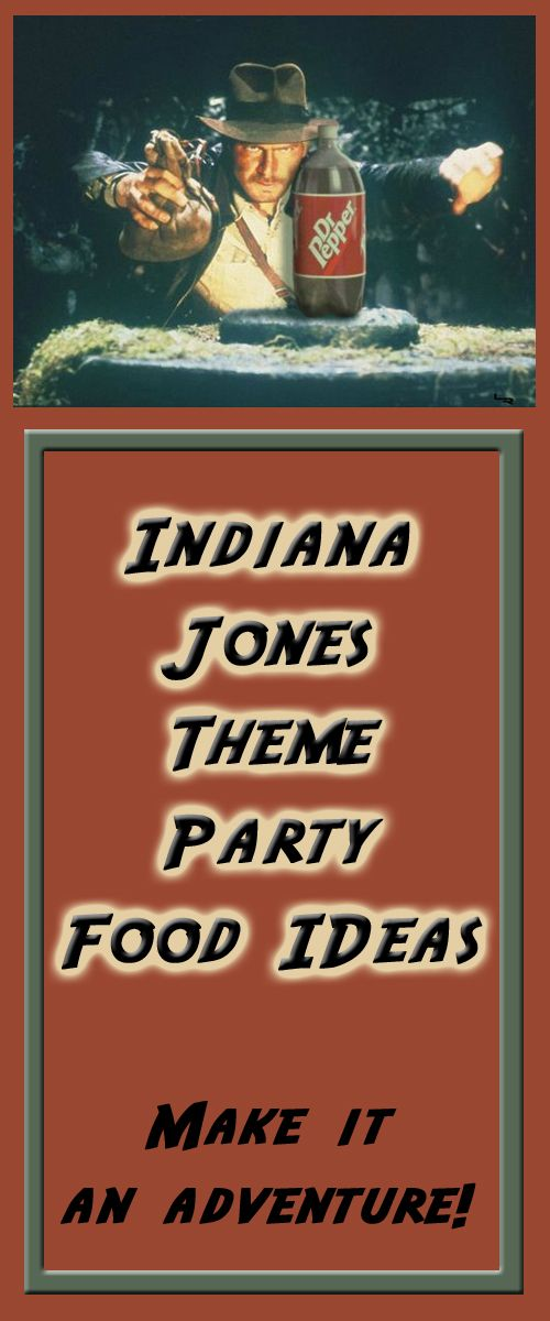 Indiana Jones theme party food ideas - make it an adventure!