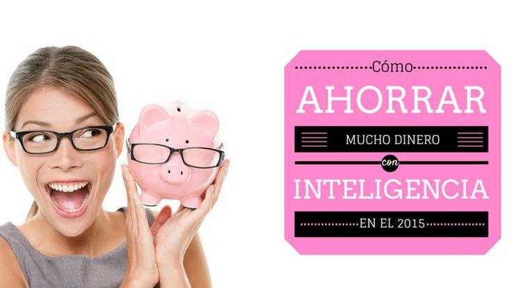 Cómo Ahorrar Mucho Dinero con Inteligencia en el 2015