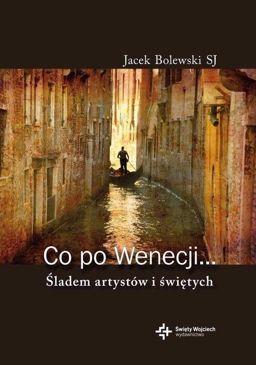 Co po Wenecji Śladem artystów i świętych Bolewski Jacek Księgarnia Św. Wojciecha.Księgarnia internetowa Czytam.pl