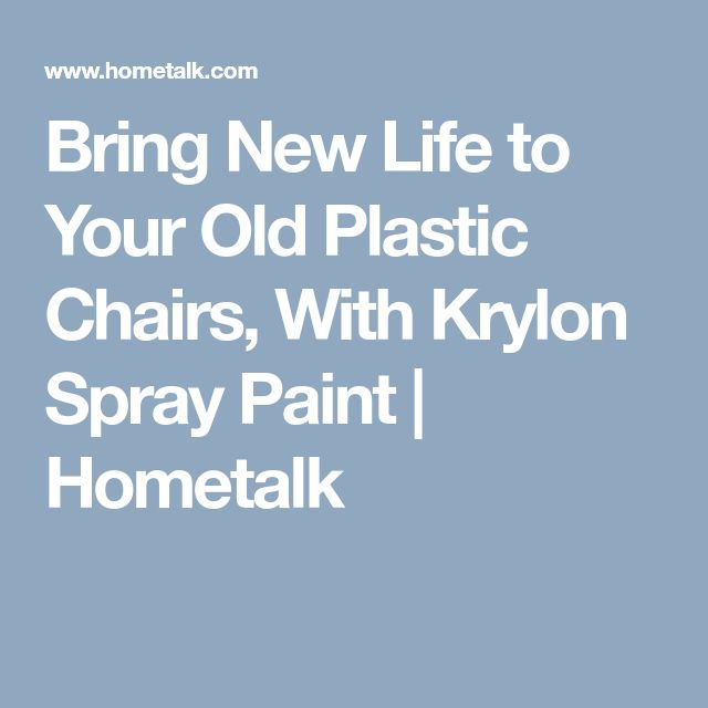 Bring New Life to Your Old Plastic Chairs, With Krylon Spray Paint | Hometalk