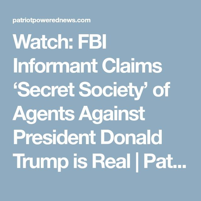 Watch: FBI Informant Claims 'Secret Society' of Agents Against President Donald Trump is Real | Patriot Powered News