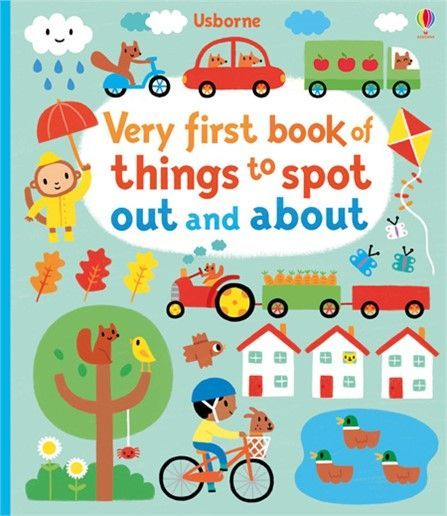 Usborne Very First Book of Things to Spot: Out and About.  A delightfully illustrated board book of things to look for, spot and talk about at the seaside, on a shopping trip, in the garden and other outings.