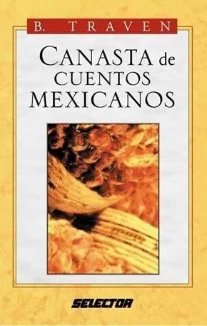 CANASTA DE CUENTOS MEXICANOS  BRUNO TRAVEN      SIGMARLIBROS