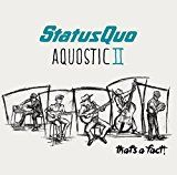 Aquostic II - That's a Fact! Status Quo (Artist) | Format: Audio CD  Release Date: 21 Oct. 2016Buy new:   £13.99 (Visit the Bestsellers in Music list for authoritative information on this product's current rank.) Amazon.co.uk: Bestsellers in Music...