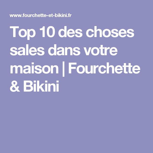 Top 10 des choses sales dans votre maison   Fourchette & Bikini